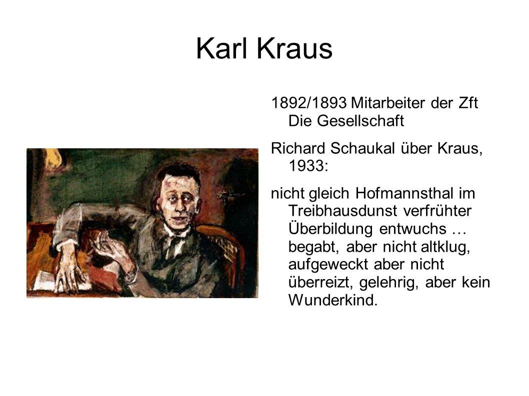 Karl Kraus 1892/1893 Mitarbeiter der Zft Die Gesellschaft Richard Schaukal über Kraus, 1933: nicht gleich Hofmannsthal im Treibhausdunst verfrühter Üb