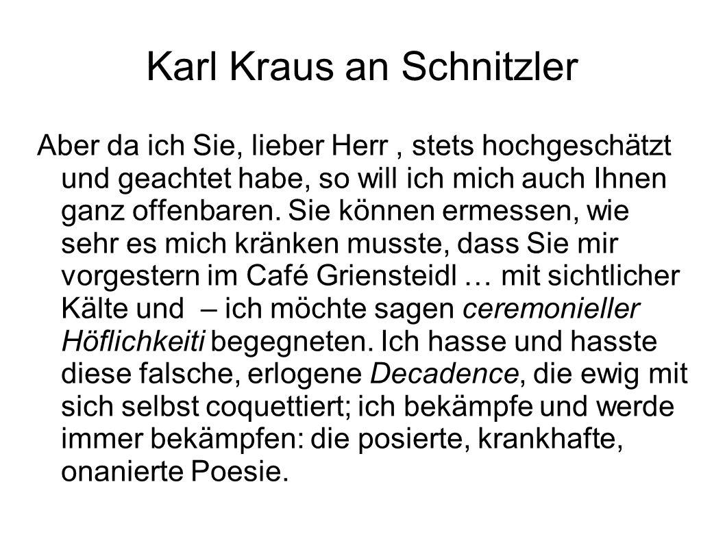 Karl Kraus an Schnitzler Aber da ich Sie, lieber Herr, stets hochgeschätzt und geachtet habe, so will ich mich auch Ihnen ganz offenbaren. Sie können