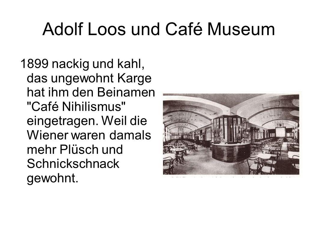 Adolf Loos und Café Museum 1899 nackig und kahl, das ungewohnt Karge hat ihm den Beinamen
