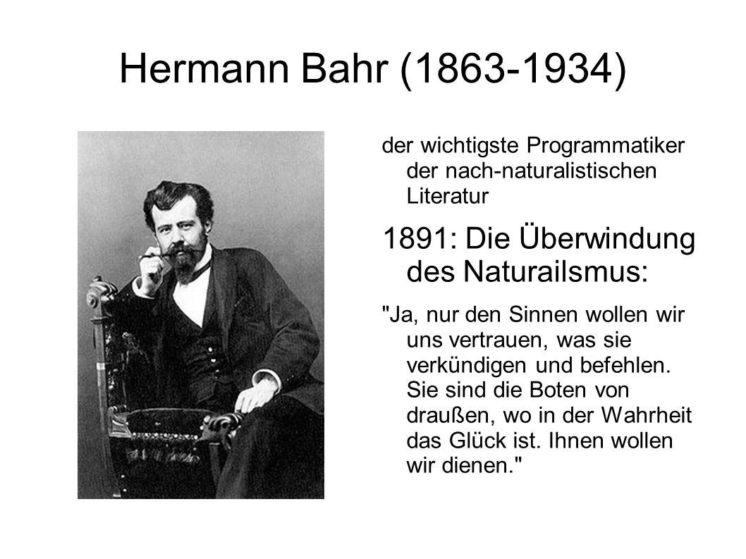 Hermann Bahr Man kann den Naturalismus als die hohe Schule der Nerven beschreiben: In welcher ganz neue Fühlhörner des Künstlers entwickelt und ausgebildet werden, eine Sensibilität der feinsten und leisesten Nuancen, ein Selbstbewusstsein des Unbewussten, welches ohne Beispiel ist.