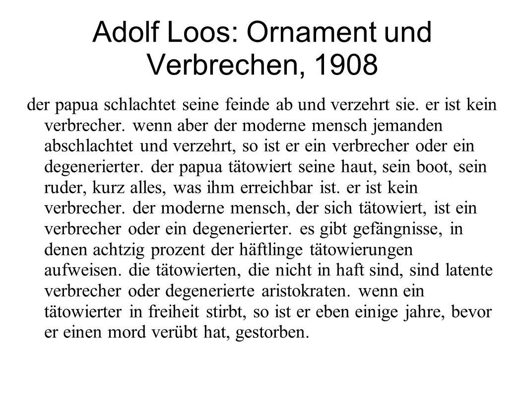 Adolf Loos: Ornament und Verbrechen, 1908 der papua schlachtet seine feinde ab und verzehrt sie. er ist kein verbrecher. wenn aber der moderne mensch