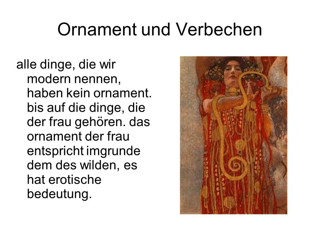 Ornament und Verbechen alle dinge, die wir modern nennen, haben kein ornament. bis auf die dinge, die der frau gehören. das ornament der frau entspric
