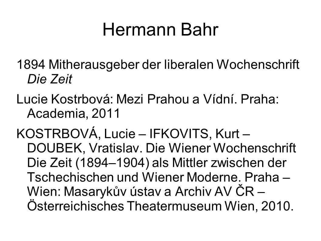 Hermann Bahr 1894 Mitherausgeber der liberalen Wochenschrift Die Zeit Lucie Kostrbová: Mezi Prahou a Vídní. Praha: Academia, 2011 KOSTRBOVÁ, Lucie – I