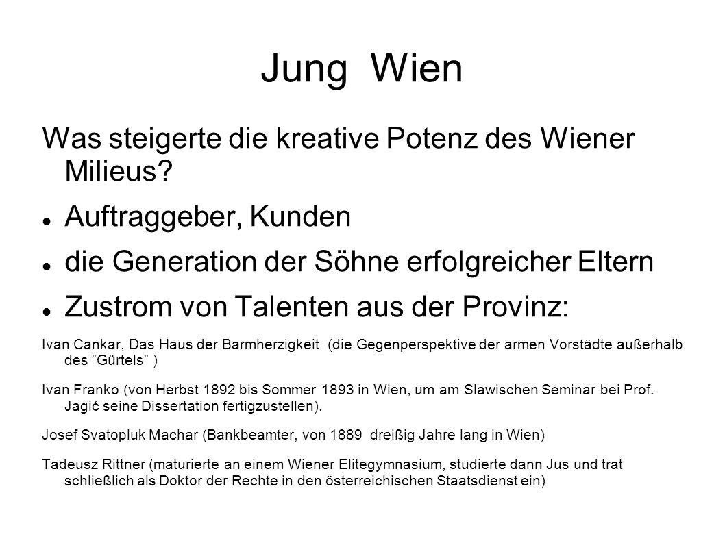 Jung Wien Was steigerte die kreative Potenz des Wiener Milieus? Auftraggeber, Kunden die Generation der Söhne erfolgreicher Eltern Zustrom von Talente