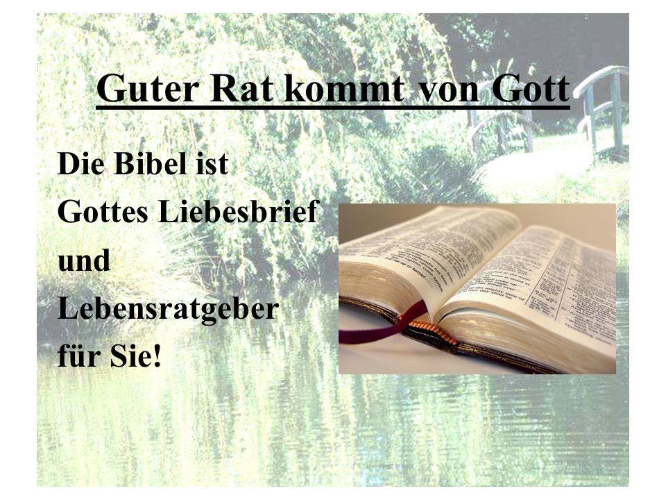 Guter Rat kommt von Gott Die Bibel ist Gottes Liebesbrief und Lebensratgeber für Sie!