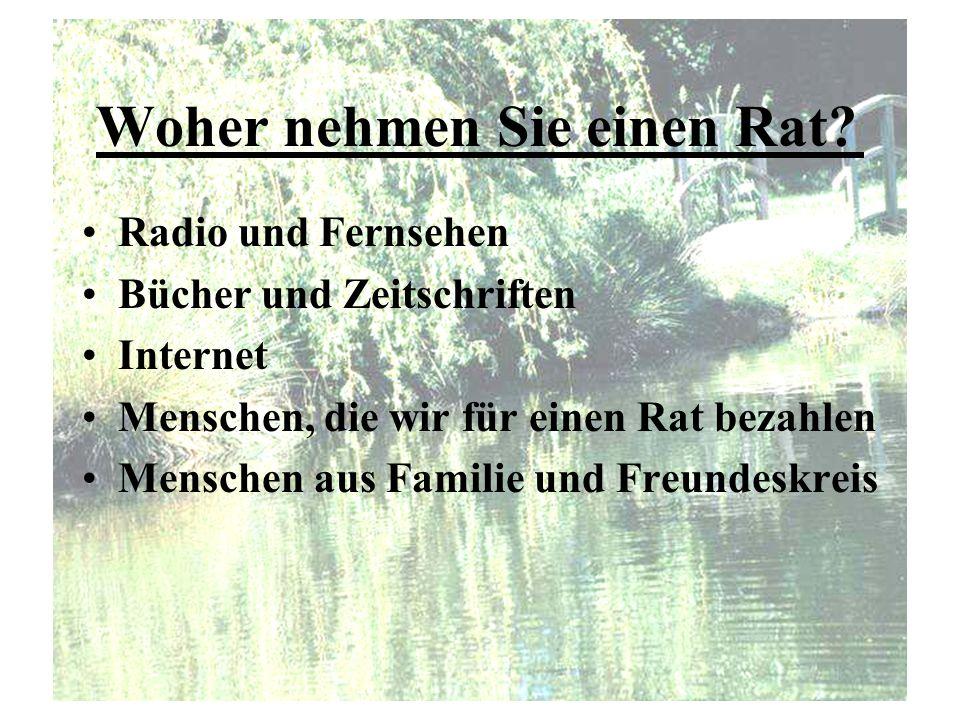 Woher nehmen Sie einen Rat? Radio und Fernsehen Bücher und Zeitschriften Internet Menschen, die wir für einen Rat bezahlen Menschen aus Familie und Fr