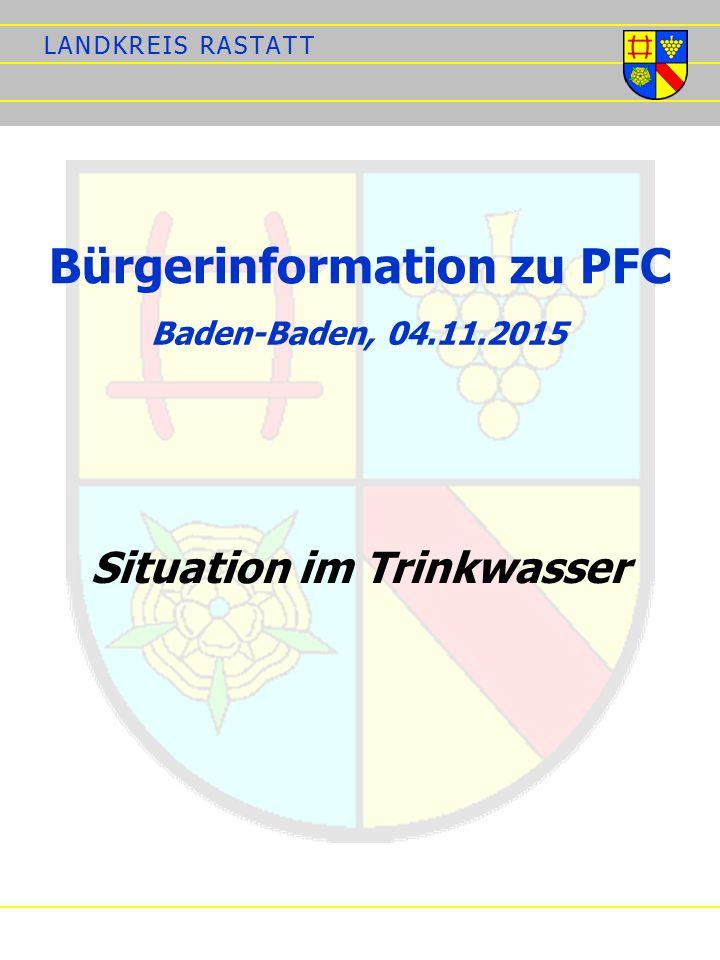 L A N D K R E I S R A S T A T TL A N D K R E I S R A S T A T T Bürgerinformation zu PFC Situation im Trinkwasser Baden-Baden, 04.11.2015