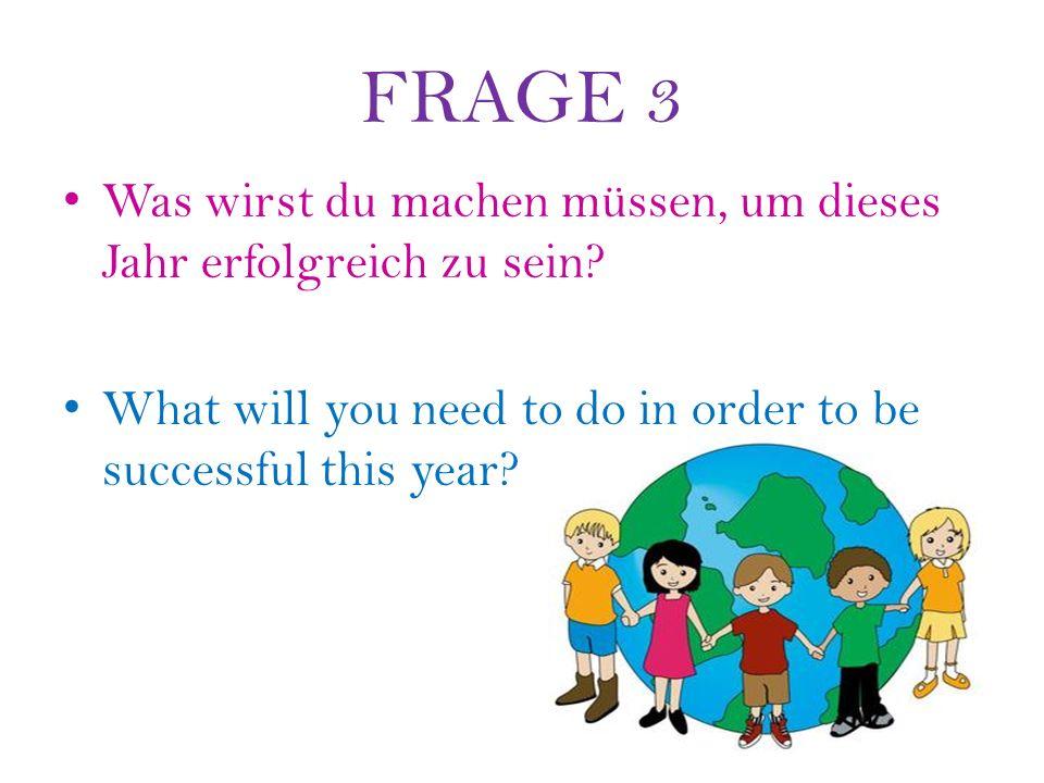 FRAGE 3 Was wirst du machen müssen, um dieses Jahr erfolgreich zu sein.
