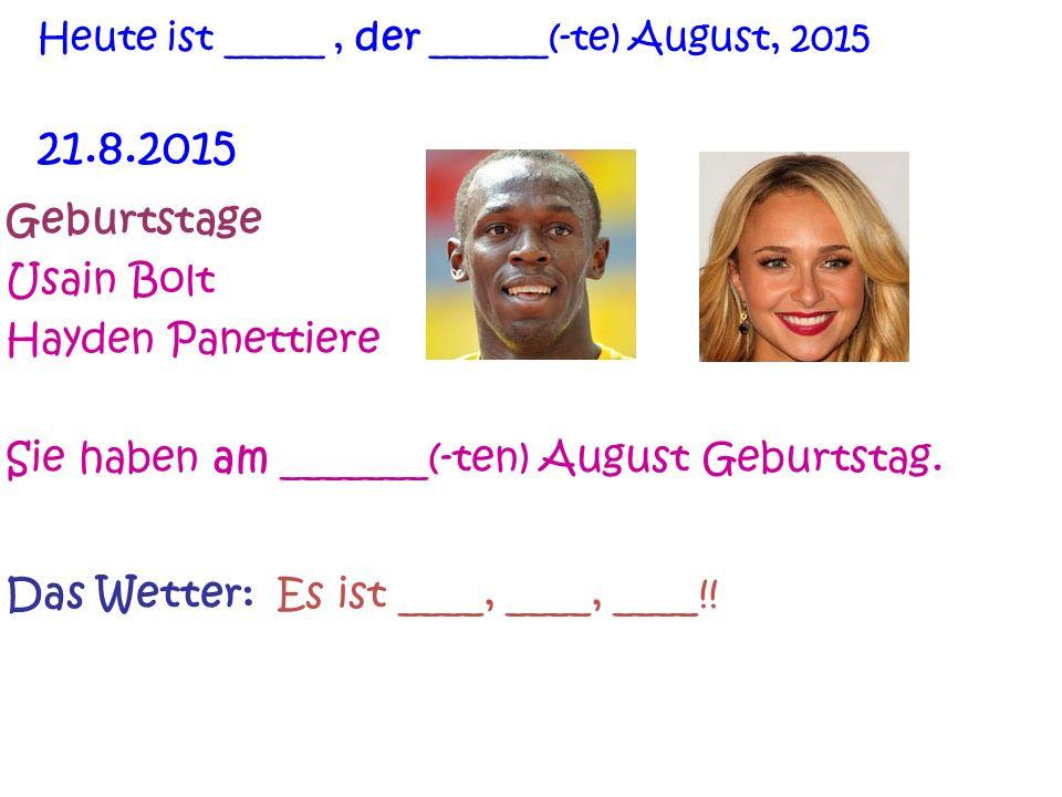 Geburtstage Usain Bolt Hayden Panettiere Sie haben am _______(-ten) August Geburtstag.