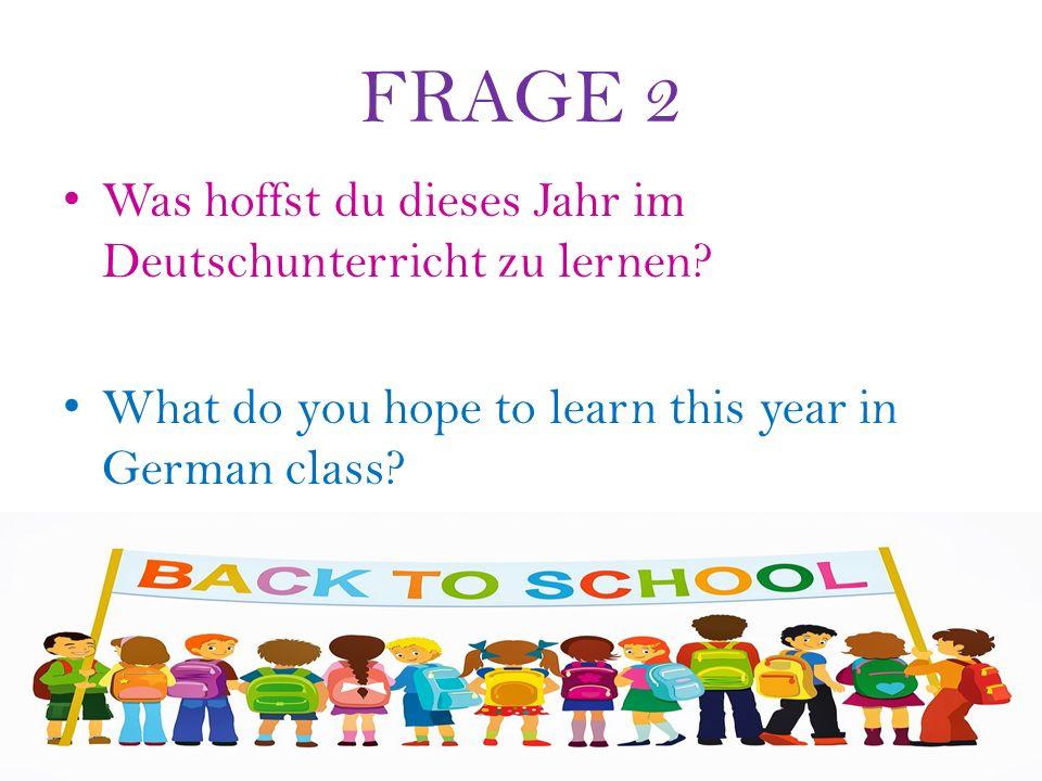 FRAGE 2 Was hoffst du dieses Jahr im Deutschunterricht zu lernen.