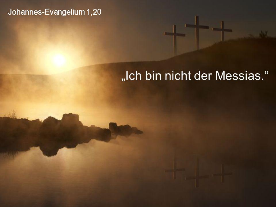 """Johannes-Evangelium 1,20 """"Ich bin nicht der Messias."""""""