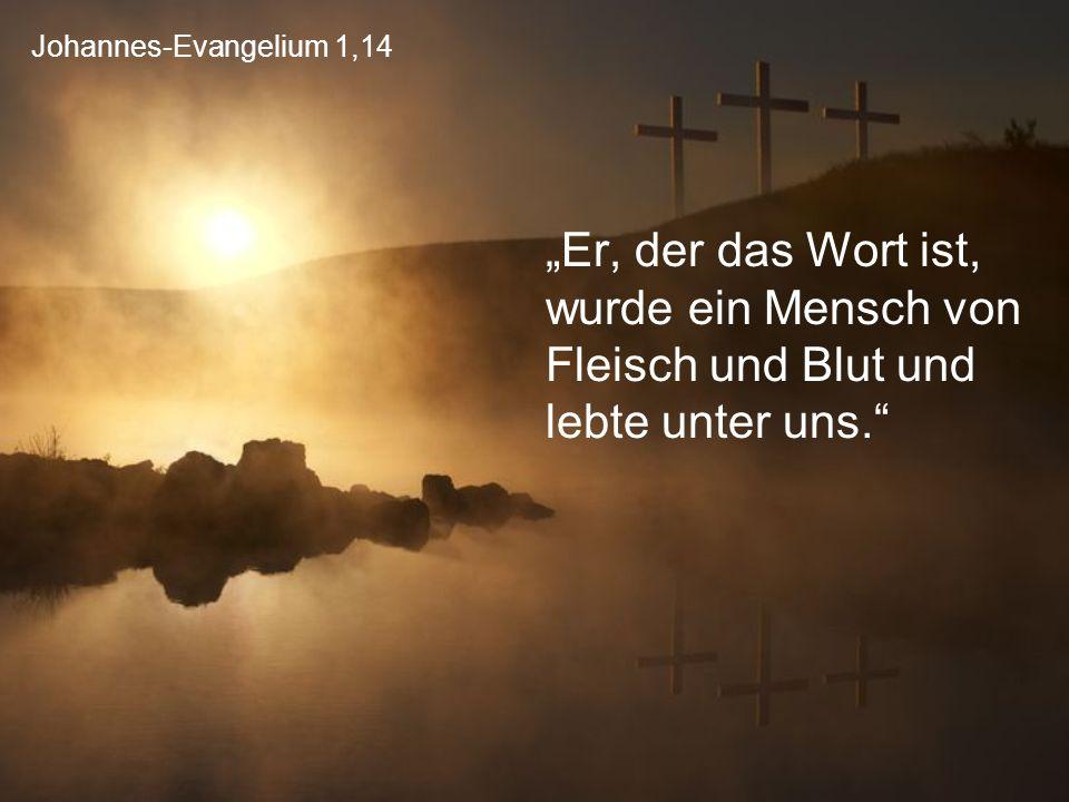 """Johannes-Evangelium 1,14 """"Er, der das Wort ist, wurde ein Mensch von Fleisch und Blut und lebte unter uns."""""""