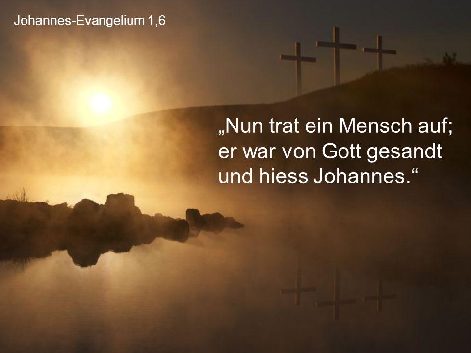"""Johannes-Evangelium 1,6 """"Nun trat ein Mensch auf; er war von Gott gesandt und hiess Johannes."""""""