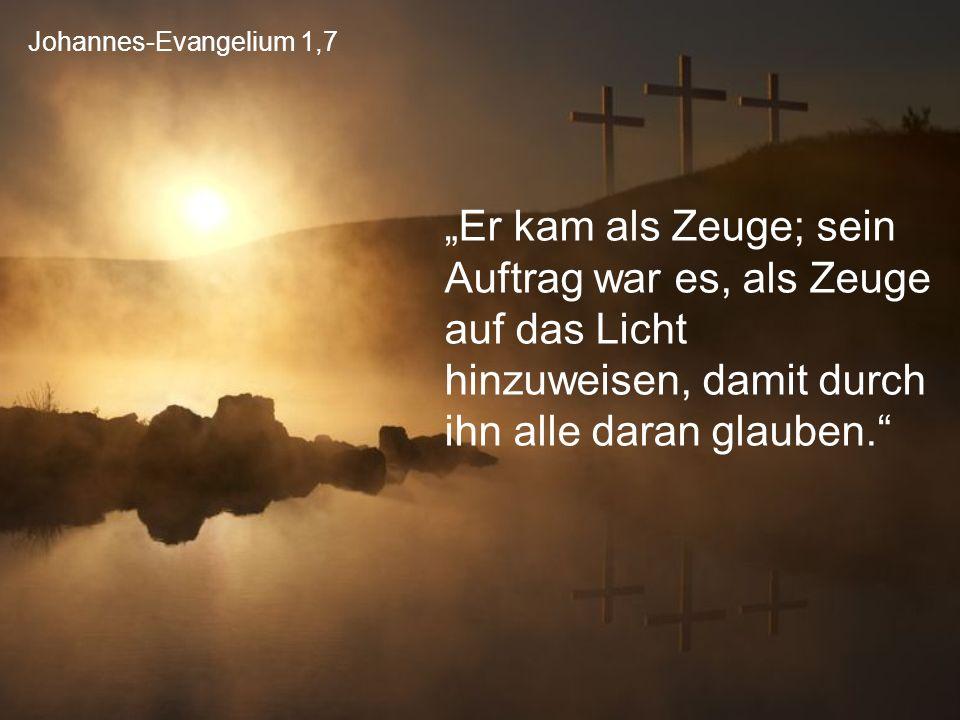 """Johannes-Evangelium 1,7 """"Er kam als Zeuge; sein Auftrag war es, als Zeuge auf das Licht hinzuweisen, damit durch ihn alle daran glauben."""""""