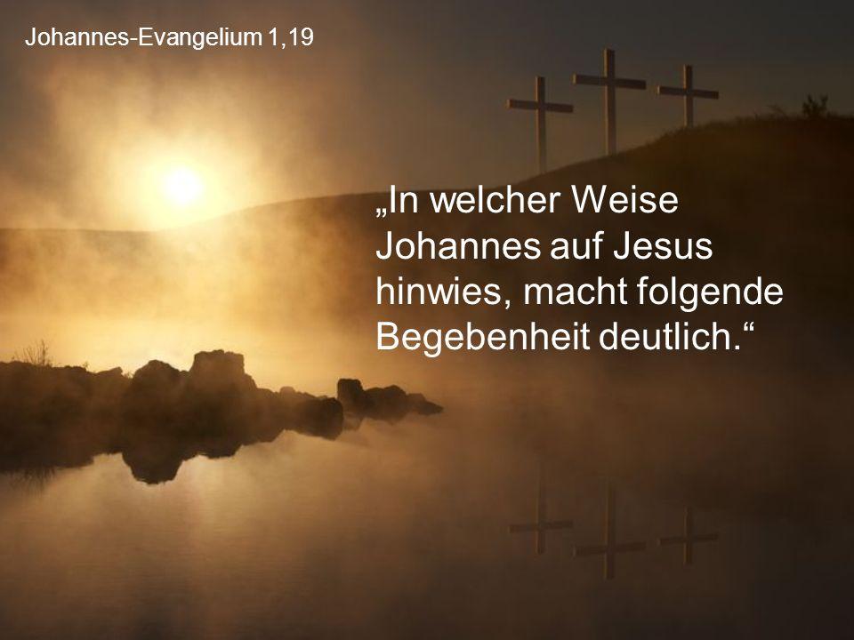 """Johannes-Evangelium 1,19 """"In welcher Weise Johannes auf Jesus hinwies, macht folgende Begebenheit deutlich."""""""