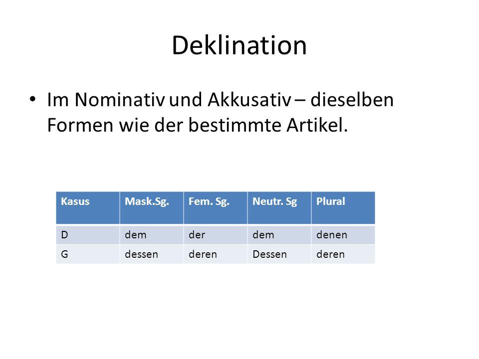 Deklination Im Nominativ und Akkusativ – dieselben Formen wie der bestimmte Artikel.