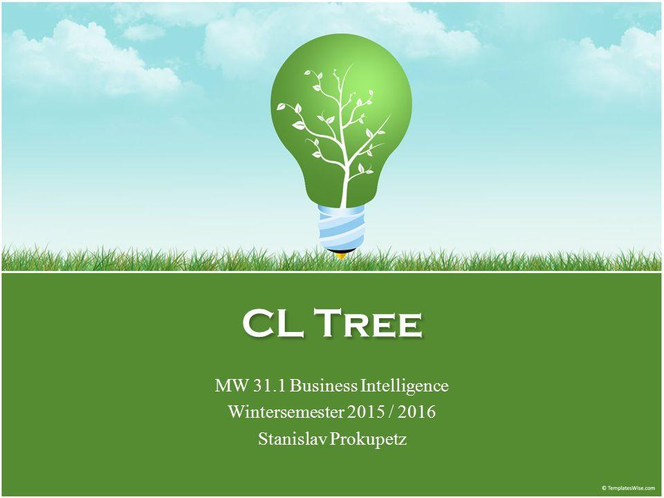 CL Tree MW 31.1 Business Intelligence Wintersemester 2015 / 2016 Stanislav Prokupetz