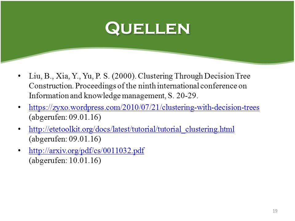 Quellen Liu, B., Xia, Y., Yu, P. S. (2000). Clustering Through Decision Tree Construction. Proceedings of the ninth international conference on Inform