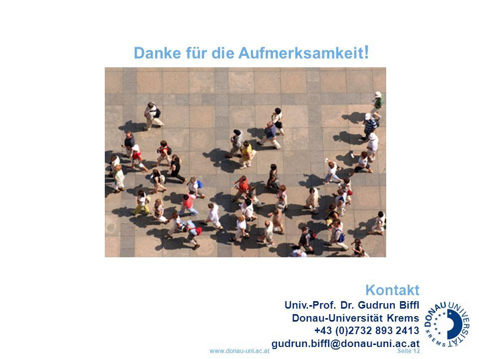www.donau-uni.ac.atSeite 12 Danke für die Aufmerksamkeit ! Kontakt Univ.-Prof. Dr. Gudrun Biffl Donau-Universität Krems +43 (0)2732 893 2413 gudrun.bi