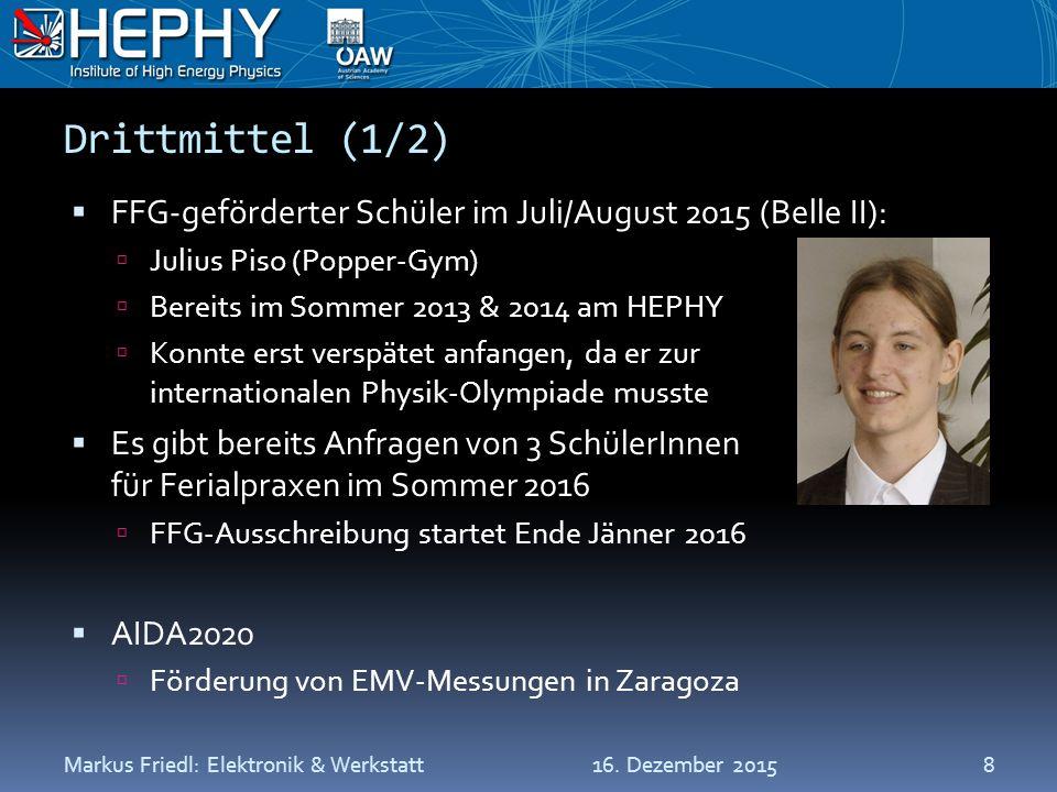 Drittmittel (1/2)  FFG-geförderter Schüler im Juli/August 2015 (Belle II):  Julius Piso (Popper-Gym)  Bereits im Sommer 2013 & 2014 am HEPHY  Konnte erst verspätet anfangen, da er zur internationalen Physik-Olympiade musste  Es gibt bereits Anfragen von 3 SchülerInnen für Ferialpraxen im Sommer 2016  FFG-Ausschreibung startet Ende Jänner 2016  AIDA2020  Förderung von EMV-Messungen in Zaragoza 16.
