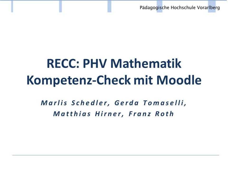 RECC: PHV Mathematik Kompetenz-Check mit Moodle Marlis Schedler, Gerda Tomaselli, Matthias Hirner, Franz Roth