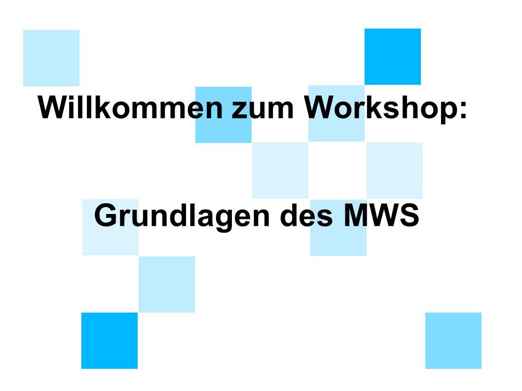Willkommen zum Workshop: Grundlagen des MWS