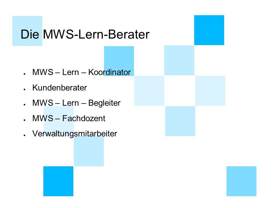 Die MWS-Lern-Berater ● MWS – Lern – Koordinator ● Kundenberater ● MWS – Lern – Begleiter ● MWS – Fachdozent ● Verwaltungsmitarbeiter