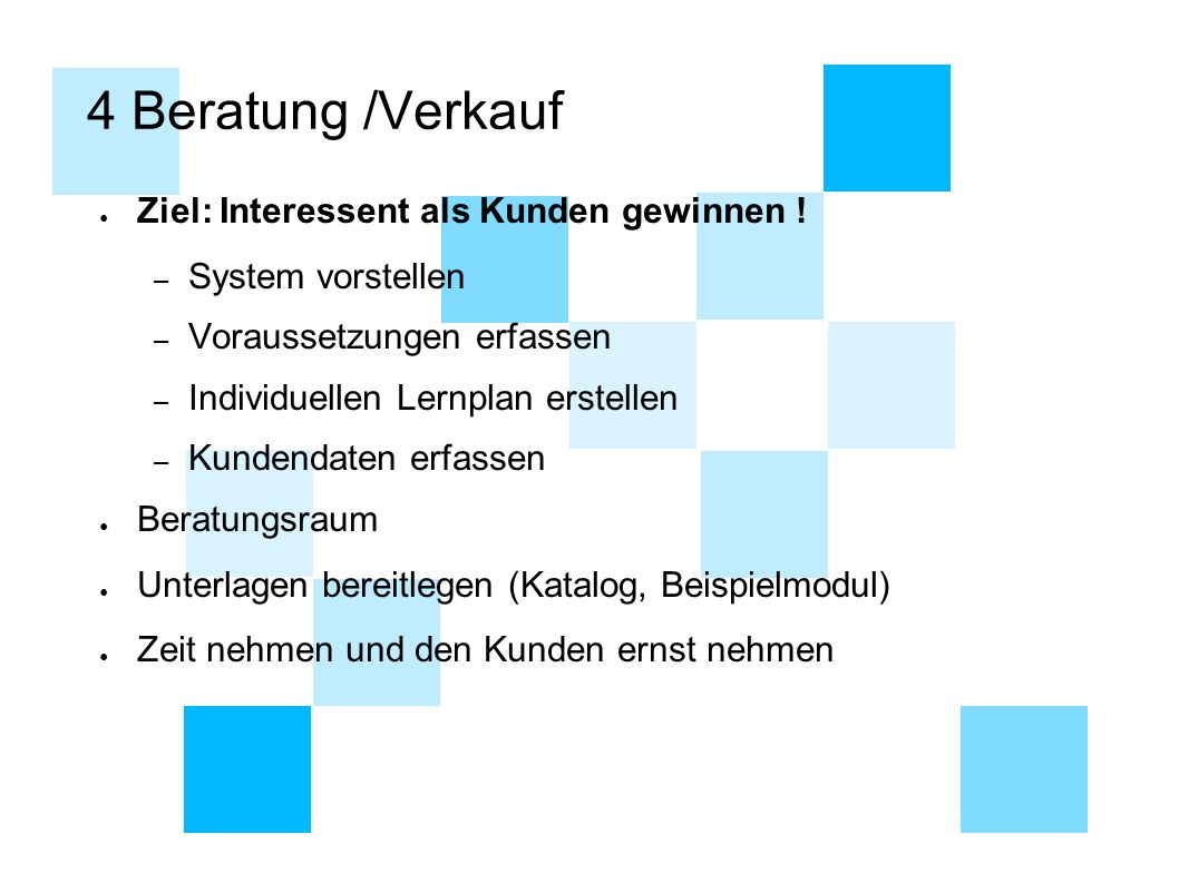 4 Beratung /Verkauf ● Ziel: Interessent als Kunden gewinnen ! – System vorstellen – Voraussetzungen erfassen – Individuellen Lernplan erstellen – Kund