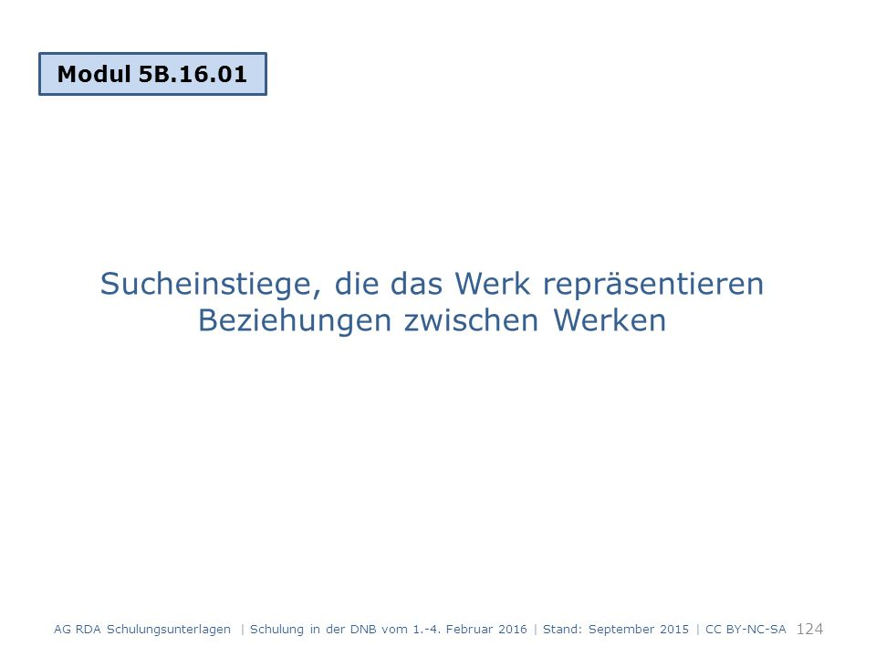 Sucheinstiege, die das Werk repräsentieren Beziehungen zwischen Werken Modul 5B.16.01 124 AG RDA Schulungsunterlagen | Schulung in der DNB vom 1.-4. F