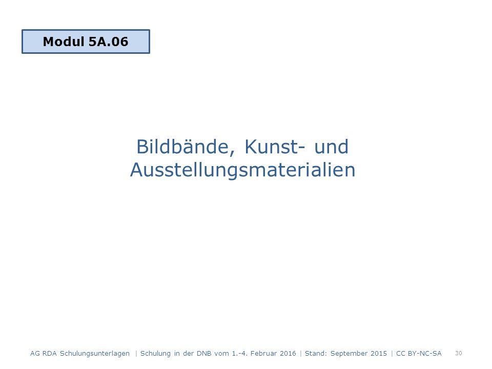 Bildbände, Kunst- und Ausstellungsmaterialien Modul 5A.06 30 AG RDA Schulungsunterlagen | Schulung in der DNB vom 1.-4. Februar 2016 | Stand: Septembe