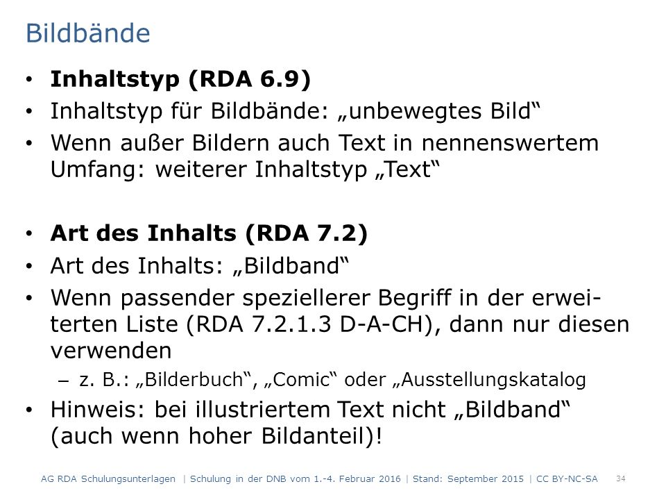 """Bildbände Inhaltstyp (RDA 6.9) Inhaltstyp für Bildbände: """"unbewegtes Bild"""" Wenn außer Bildern auch Text in nennenswertem Umfang: weiterer Inhaltstyp """""""