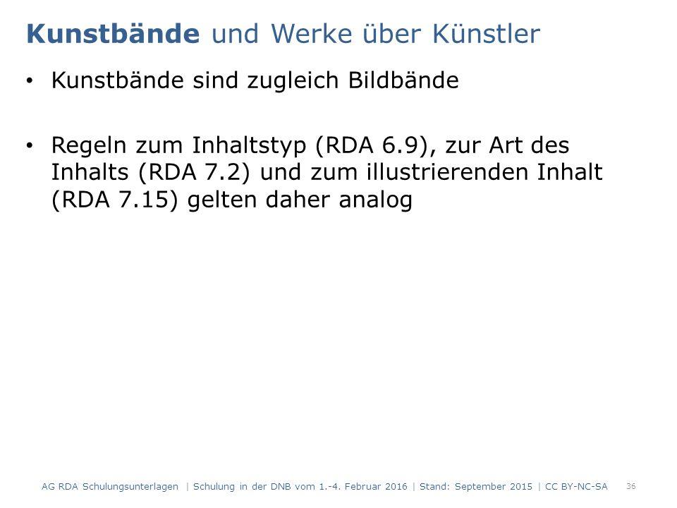 Kunstbände und Werke über Künstler Kunstbände sind zugleich Bildbände Regeln zum Inhaltstyp (RDA 6.9), zur Art des Inhalts (RDA 7.2) und zum illustrierenden Inhalt (RDA 7.15) gelten daher analog 36 AG RDA Schulungsunterlagen | Schulung in der DNB vom 1.-4.