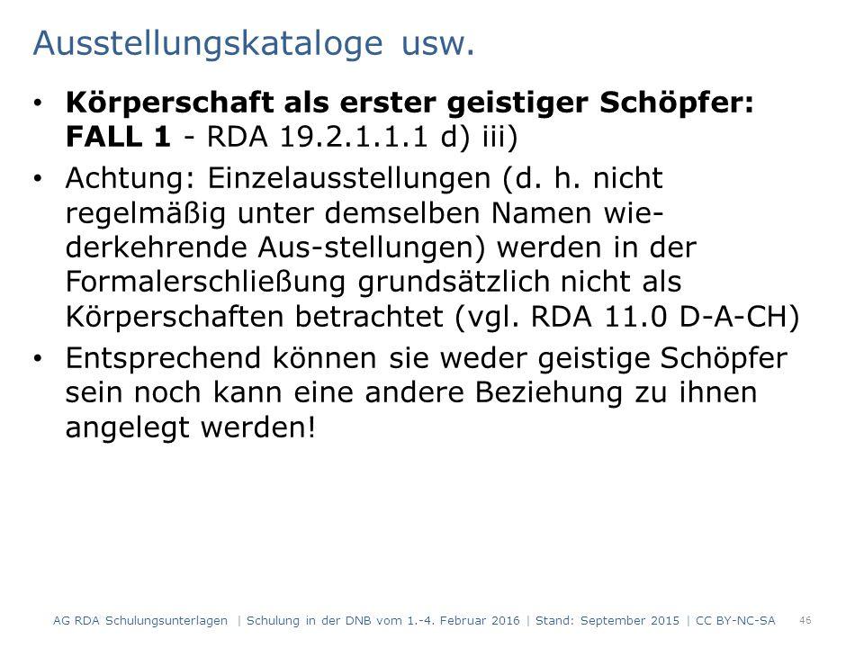 Ausstellungskataloge usw. Körperschaft als erster geistiger Schöpfer: FALL 1 - RDA 19.2.1.1.1 d) iii) Achtung: Einzelausstellungen (d. h. nicht regelm