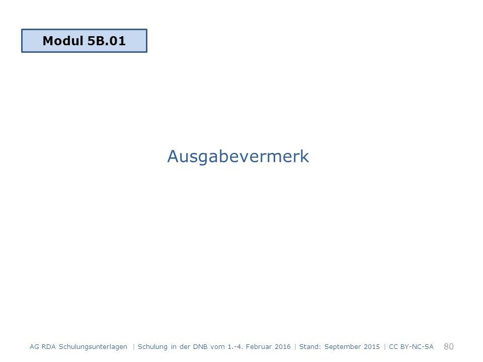 Ausgabevermerk 80 Modul 5B.01 AG RDA Schulungsunterlagen | Schulung in der DNB vom 1.-4. Februar 2016 | Stand: September 2015 | CC BY-NC-SA