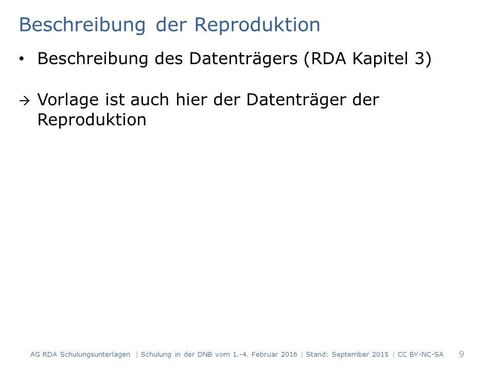Beschreibung der Reproduktion Beschreibung des Datenträgers (RDA Kapitel 3)  Vorlage ist auch hier der Datenträger der Reproduktion 9 AG RDA Schulungsunterlagen | Schulung in der DNB vom 1.-4.