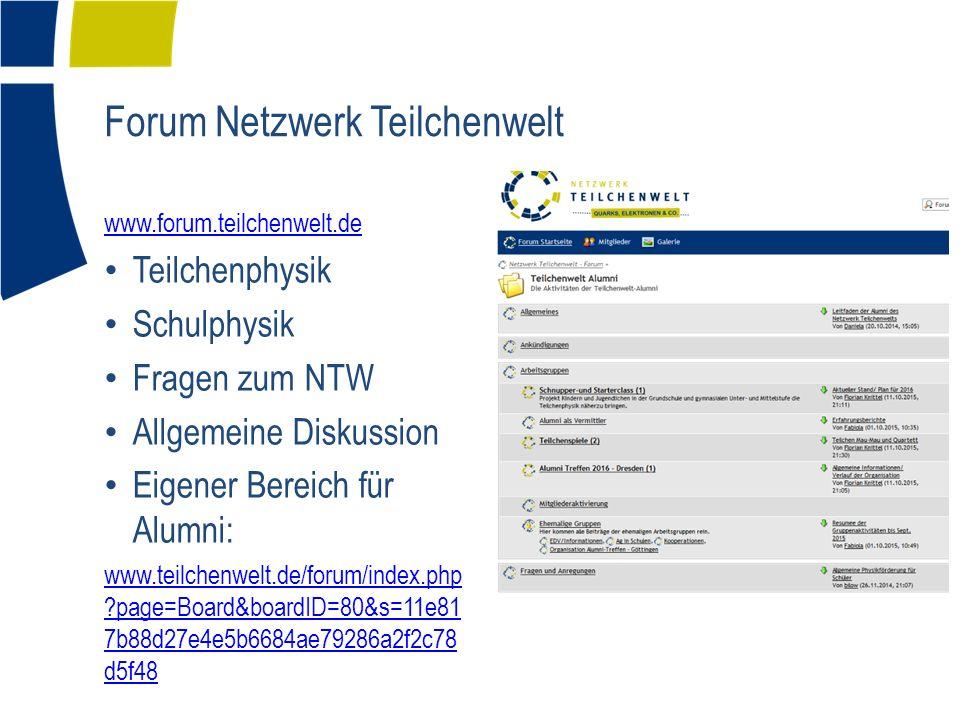 Forum Netzwerk Teilchenwelt www.forum.teilchenwelt.de Teilchenphysik Schulphysik Fragen zum NTW Allgemeine Diskussion Eigener Bereich für Alumni: www.teilchenwelt.de/forum/index.php page=Board&boardID=80&s=11e81 7b88d27e4e5b6684ae79286a2f2c78 d5f48