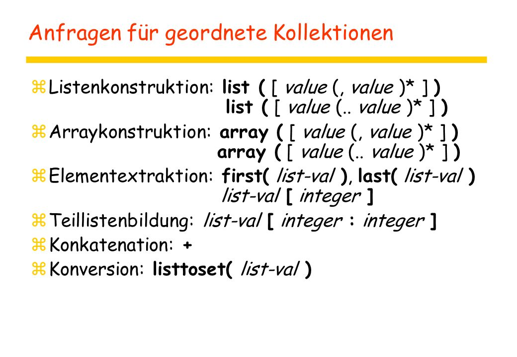 Anfragen für geordnete Kollektionen zListenkonstruktion: list ( [ value (, value )* ] ) list ( [ value (.. value )* ] ) zArraykonstruktion: array ( [