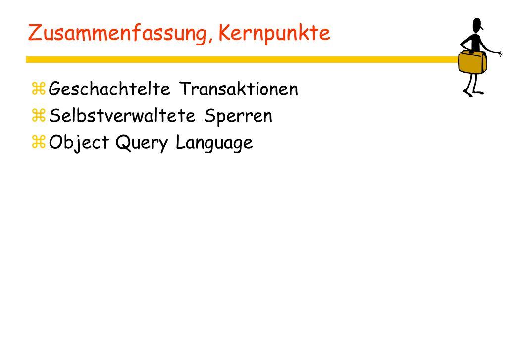 Zusammenfassung, Kernpunkte zGeschachtelte Transaktionen zSelbstverwaltete Sperren zObject Query Language