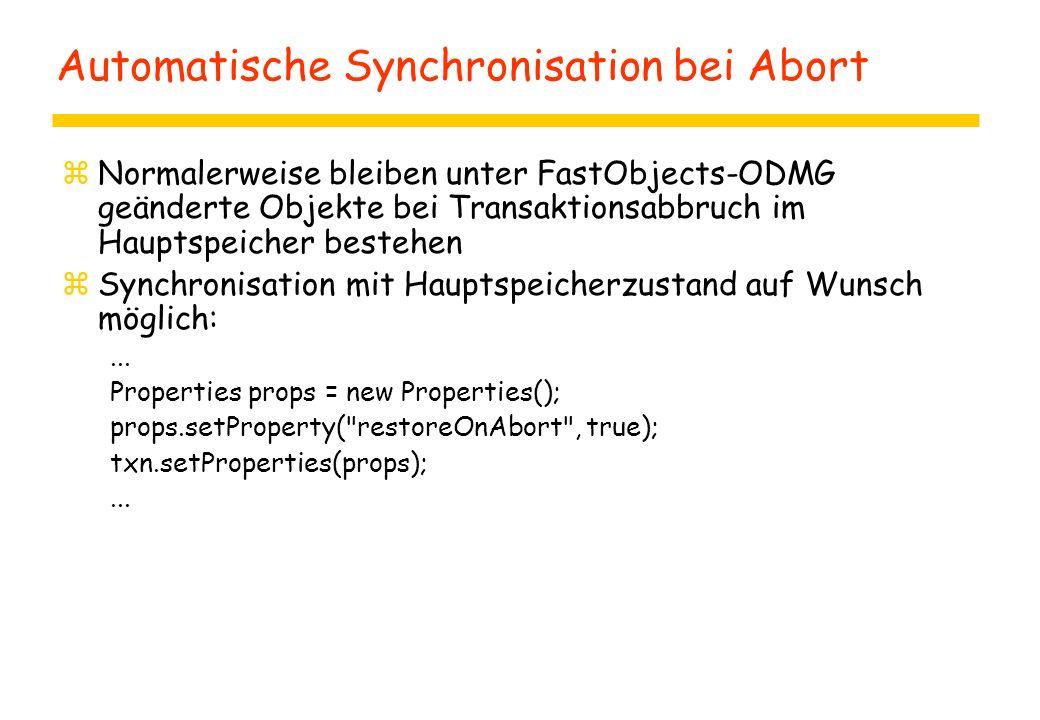 Automatische Synchronisation bei Abort zNormalerweise bleiben unter FastObjects-ODMG geänderte Objekte bei Transaktionsabbruch im Hauptspeicher bestehen zSynchronisation mit Hauptspeicherzustand auf Wunsch möglich:...