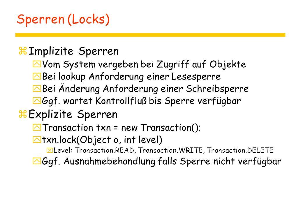 Sperren (Locks) zImplizite Sperren yVom System vergeben bei Zugriff auf Objekte yBei lookup Anforderung einer Lesesperre yBei Änderung Anforderung einer Schreibsperre yGgf.