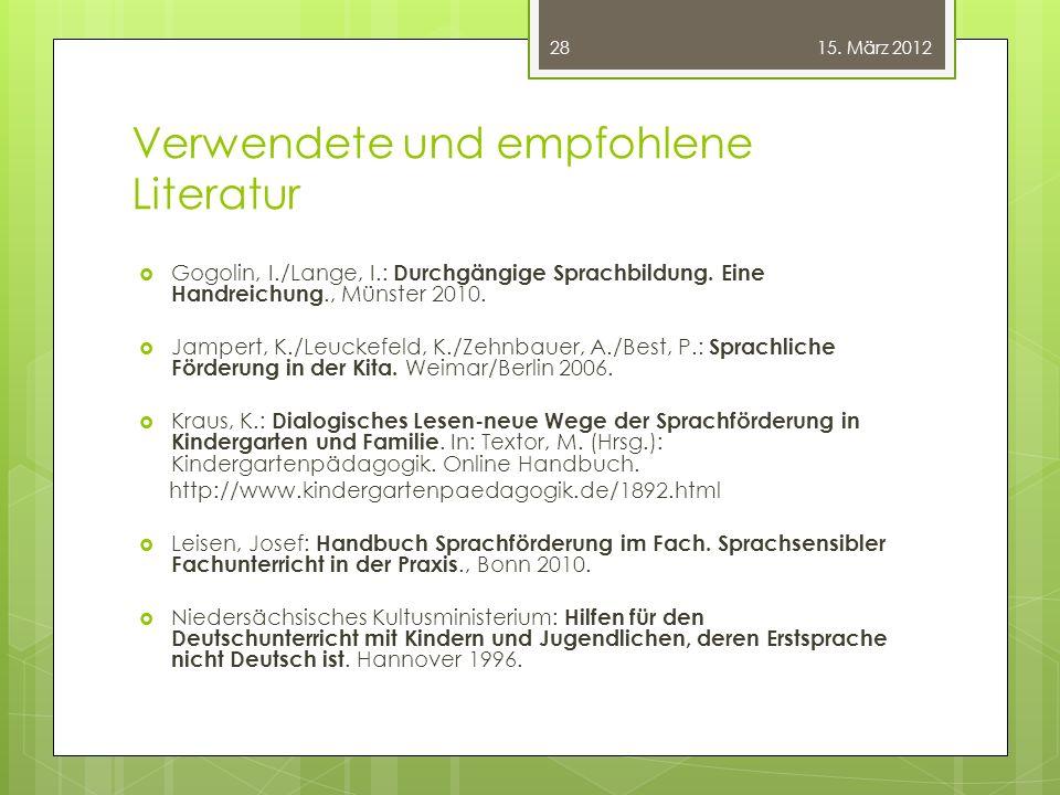 Verwendete und empfohlene Literatur  Gogolin, I./Lange, I.: Durchgängige Sprachbildung. Eine Handreichung., Münster 2010.  Jampert, K./Leuckefeld, K