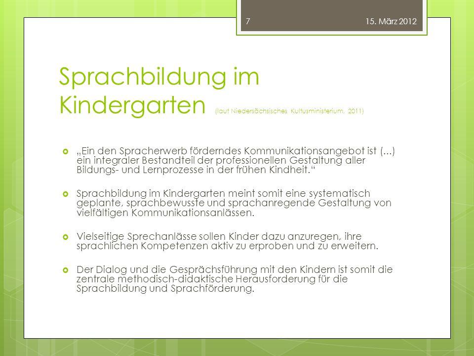 """Sprachbildung im Kindergarten (laut Niedersächsisches Kultusministerium, 2011)  """"Ein den Spracherwerb förderndes Kommunikationsangebot ist (...) ein"""