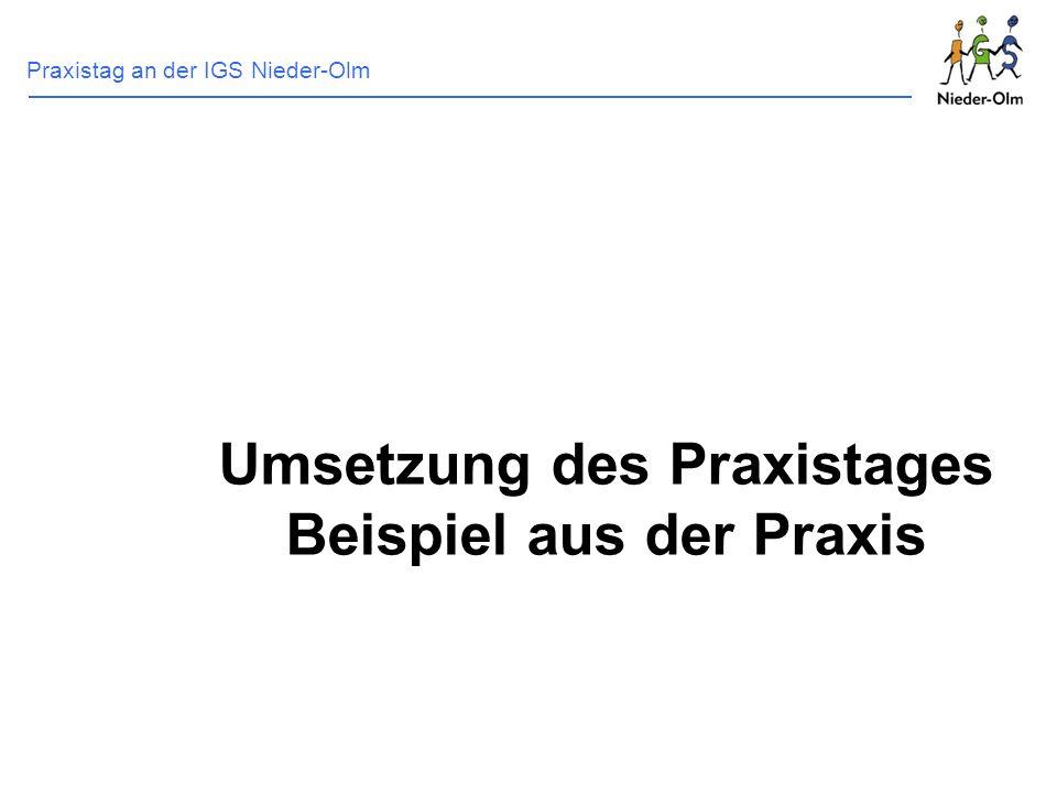 Praxistag an der IGS Nieder-Olm Umsetzung des Praxistages Beispiel aus der Praxis