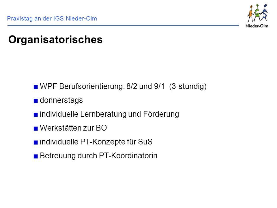 Praxistag an der IGS Nieder-Olm WPF Berufsorientierung, 8/2 und 9/1 (3-stündig) donnerstags individuelle Lernberatung und Förderung Werkstätten zur BO