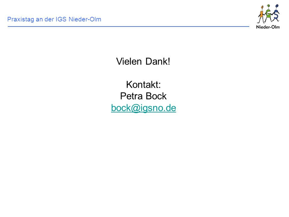 Praxistag an der IGS Nieder-Olm Vielen Dank! Kontakt: Petra Bock bock@igsno.de