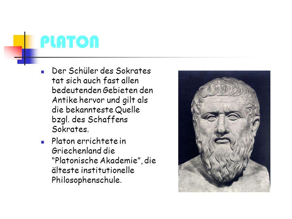 PLATON Der Schüler des Sokrates tat sich auch fast allen bedeutenden Gebieten den Antike hervor und gilt als die bekannteste Quelle bzgl.