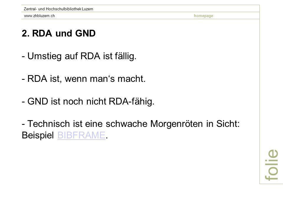 2. RDA und GND - Umstieg auf RDA ist fällig. - RDA ist, wenn man's macht. - GND ist noch nicht RDA-fähig. - Technisch ist eine schwache Morgenröten in