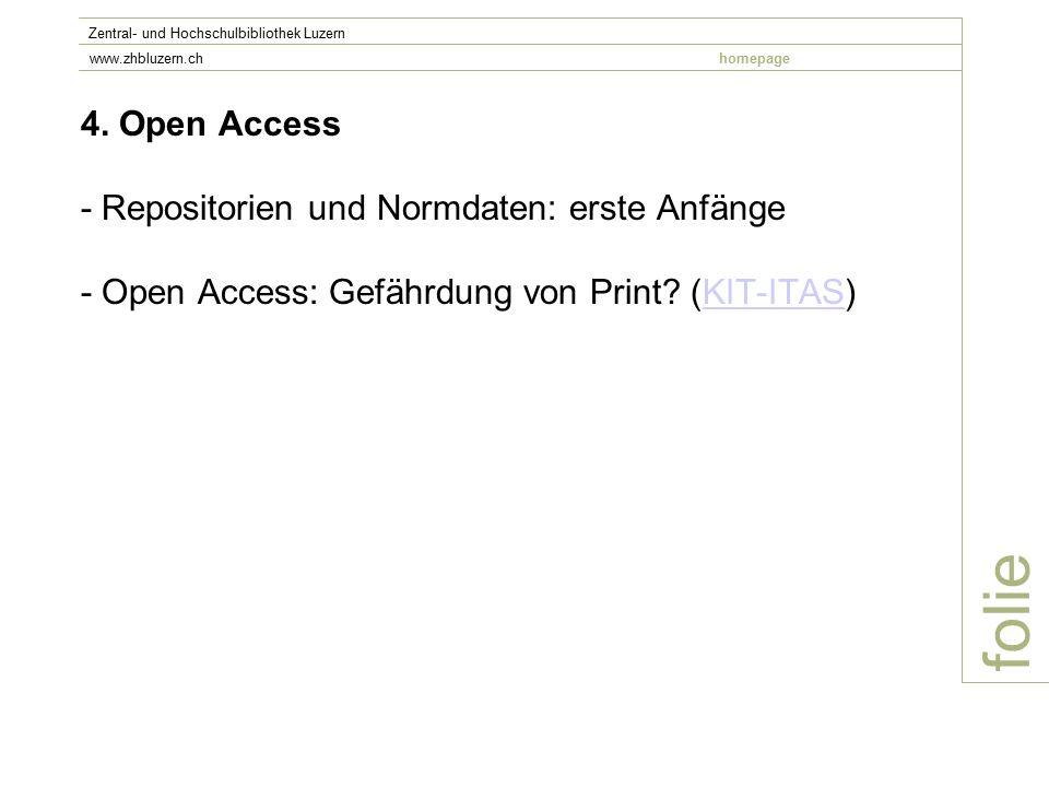 4. Open Access - Repositorien und Normdaten: erste Anfänge - Open Access: Gefährdung von Print? (KIT-ITAS)KIT-ITAS folie Zentral- und Hochschulbibliot
