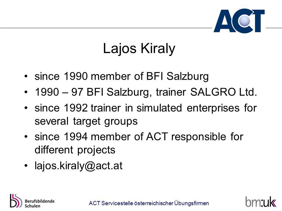 Lajos Kiraly since 1990 member of BFI Salzburg 1990 – 97 BFI Salzburg, trainer SALGRO Ltd. since 1992 trainer in simulated enterprises for several tar