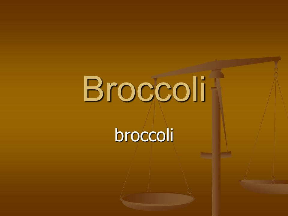Broccoli broccoli